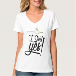 I Said Yes! Personalised with Engagement Date Tee Shirt