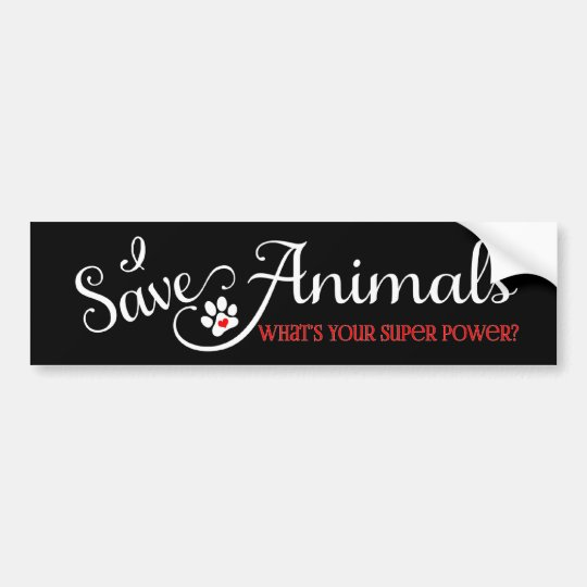 I Save Animals - What's Your Super Power? Bumper Sticker