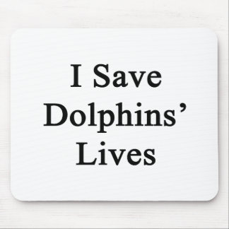 I Save Dolphins Lives Mousepads