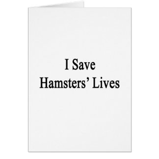 I Save Hamsters Lives Greeting Card
