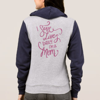 I Save Lives Daily I'm a Mom. Hoodie