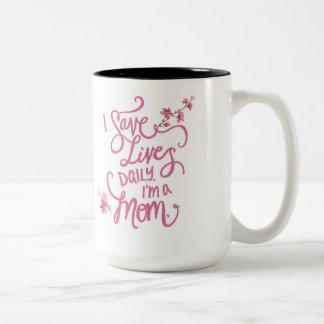 I Save Lives Daily I'm a Mom. Two tone mug