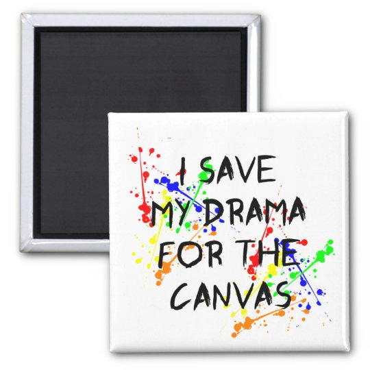 I Save My Drama For The Canvas Square Magnet