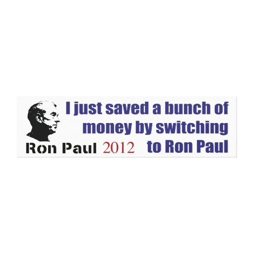 I Saved A Bunch Of Money Switching To Ron Paul Stretched Canvas Prints