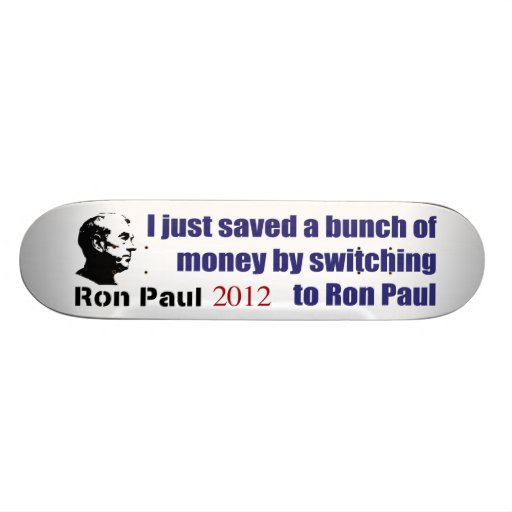 I Saved A Bunch Of Money Switching To Ron Paul Skateboard