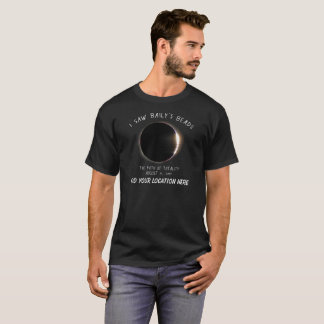 I Saw Baily's Beads Solar Eclipse w/your Location T-Shirt