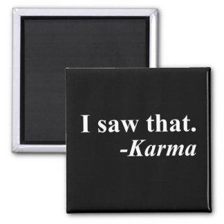 I Saw That. -Karma Magnet