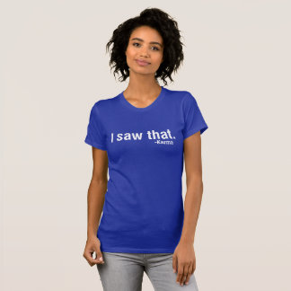 I Saw That Karma T-Shirt Tumblr