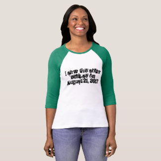 I saw the solar eclipse on August 21, 2017 T-Shirt