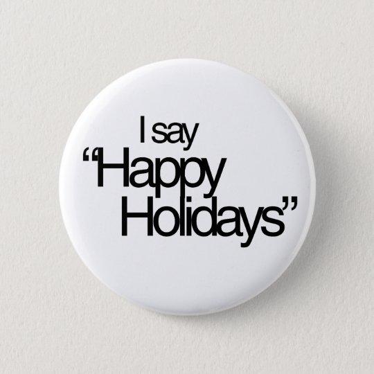 I say Happy Holidays 6 Cm Round Badge