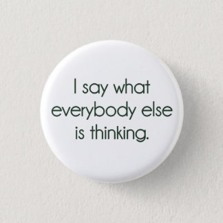 I Say What Everybody Else Is Thinking 3 Cm Round Badge