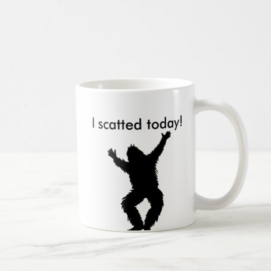 I Scatted (pooped) Today - Bigfoot Sasquatch Coffee