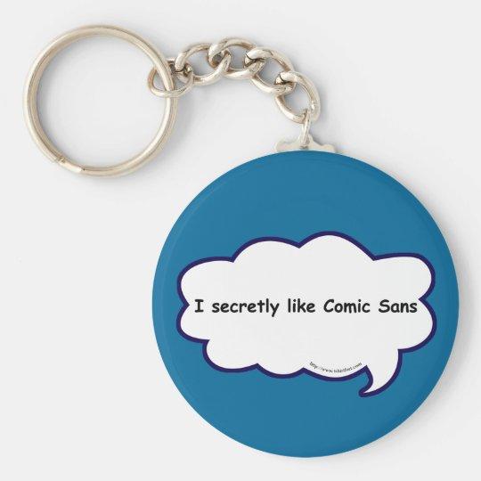 I secretly love comic sans! key ring