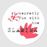 I secretly run with the SLAMINA Round Stickers