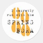 I secretly run with the SPRING BORA Round Sticker