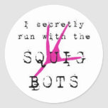 I secretly run with the SQUIG BOTS Round Sticker