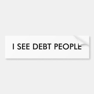 I SEE DEBT PEOPLE BUMPER STICKER