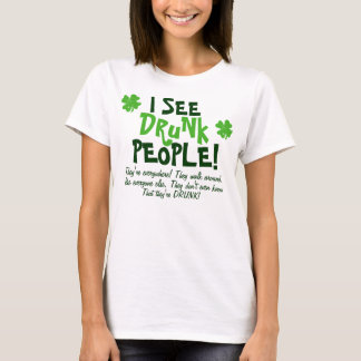 I See Drunk People They're Everywhere. T-Shirt