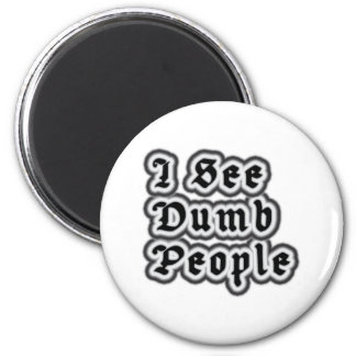 I See Dumb People 6 Cm Round Magnet