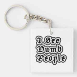 I See Dumb People Double-Sided Square Acrylic Key Ring