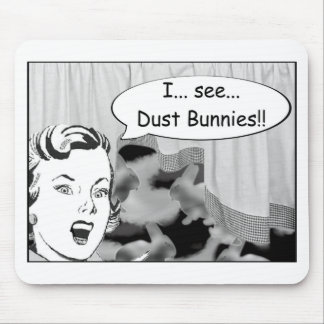 I See Dust Bunnies Mouse Pad