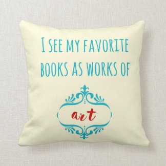 I see my favourite books as works of art cushion