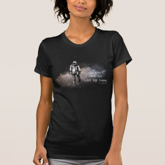 I see no god up here t-shirts