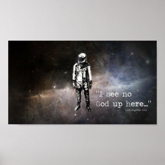 """""""I see no god up here"""" -Yuri Gagarin"""