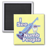I See Numb People Square Magnet