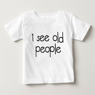 I See Old People Baby T-Shirt