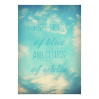 I see skies of blue and clouds of white poster