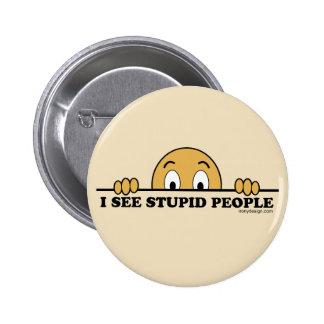 I See Stupid People 6 Cm Round Badge