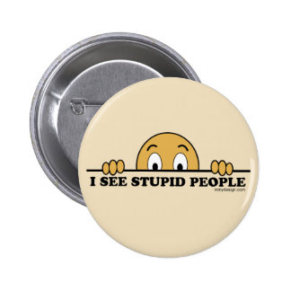 I See Stupid People Button