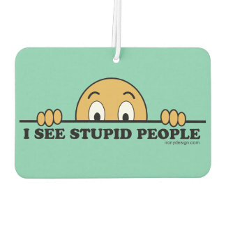 I See Stupid People Car Air Freshener