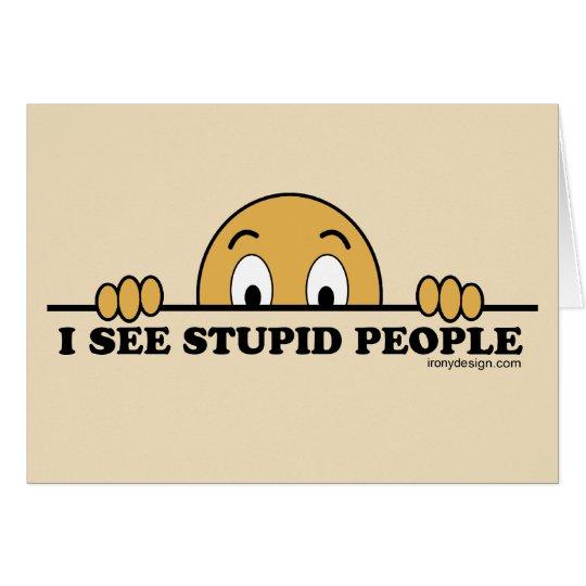 I See Stupid People Card