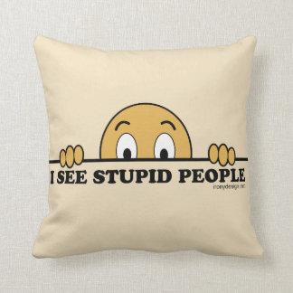 I See Stupid People Humor Throw Cushion