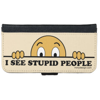 I See Stupid People iPhone 6 Wallet Case