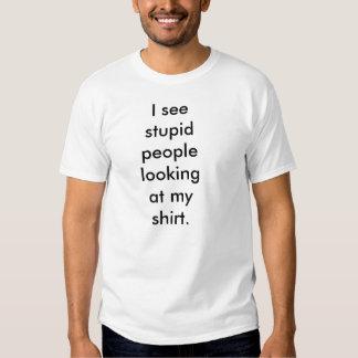 I see stupid people looking at my shirt. tshirts