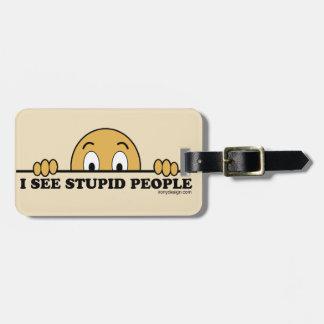 I See Stupid People Travel Bag Tag