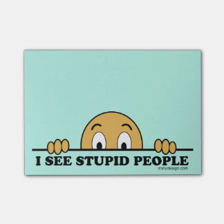 I See Stupid People Sticky Notes