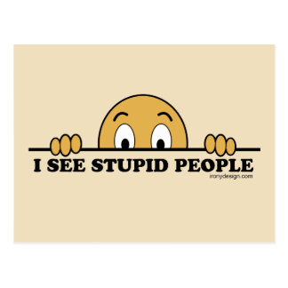 I See Stupid People Postcard