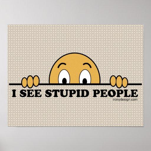 I See Stupid People Posters