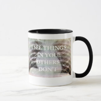 I SEE THINGS IN YOU OTHERS DON'T MUG