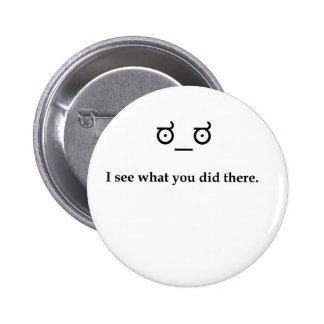 I See What You Did There Pinback Button