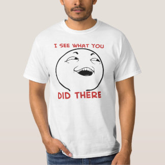 I See What You Did There T-Shirt