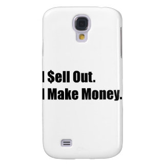 I Sell Out, I Make Money Galaxy S4 Case
