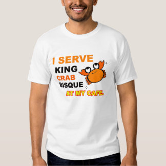 """""""I Serve King Crab Bisque at My Cafe"""" T-Shirt"""