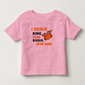 """""""I Serve King Crab Bisque at My Cafe"""" Toddler Tee"""