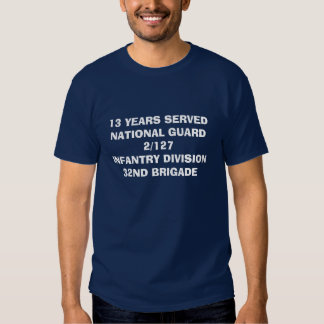I served National Guards T Shirts