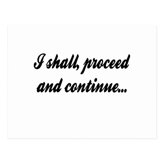I Shall Proceed and Continue Postcard